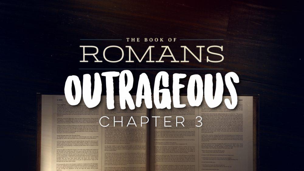 Romans: Outrageous